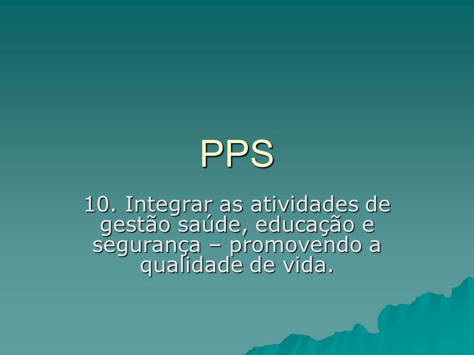PPS 10. Integrar as atividades de gestão saúde, educação e segurança – promovendo a qualidade de vida.