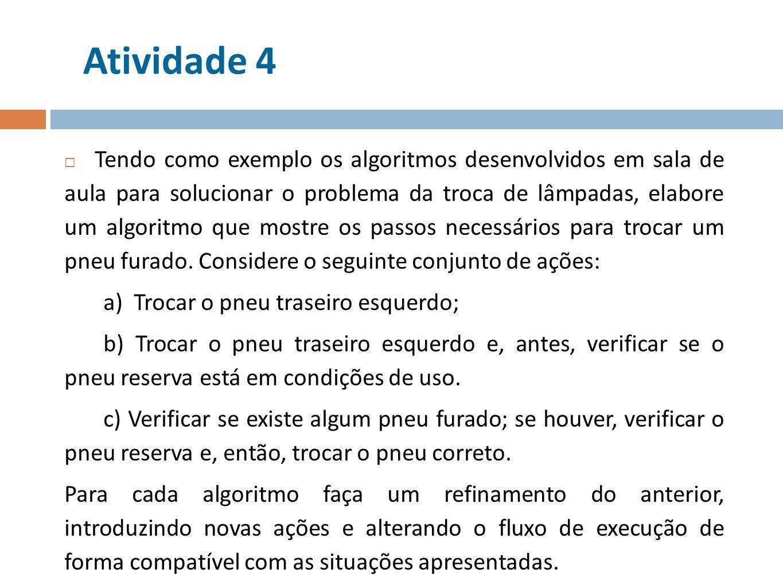 Atividade 4 Tendo como exemplo os algoritmos desenvolvidos em sala de aula para solucionar o problema da troca de lâmpadas, elabore um algoritmo que m