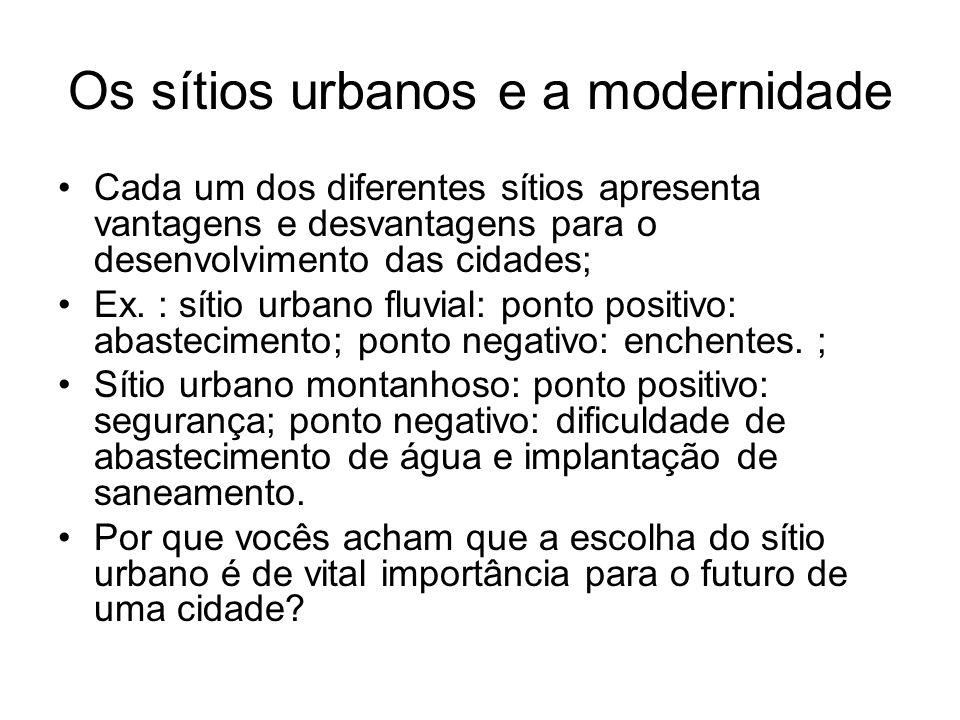 Os sítios urbanos e a modernidade Cada um dos diferentes sítios apresenta vantagens e desvantagens para o desenvolvimento das cidades; Ex. : sítio urb