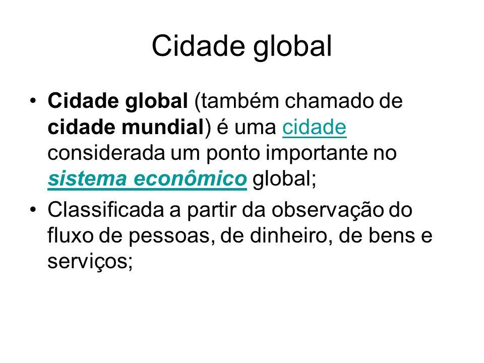 Cidade global Cidade global (também chamado de cidade mundial) é uma cidade considerada um ponto importante no sistema econômico global;cidade sistema