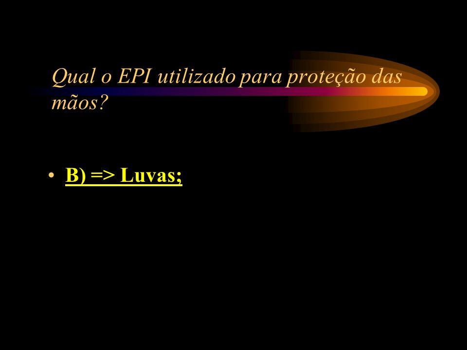 Qual o EPI utilizado para proteção das mãos? A) => Esmalte; B) => Luvas; C) => Dedal; D) => Cotoveleira.