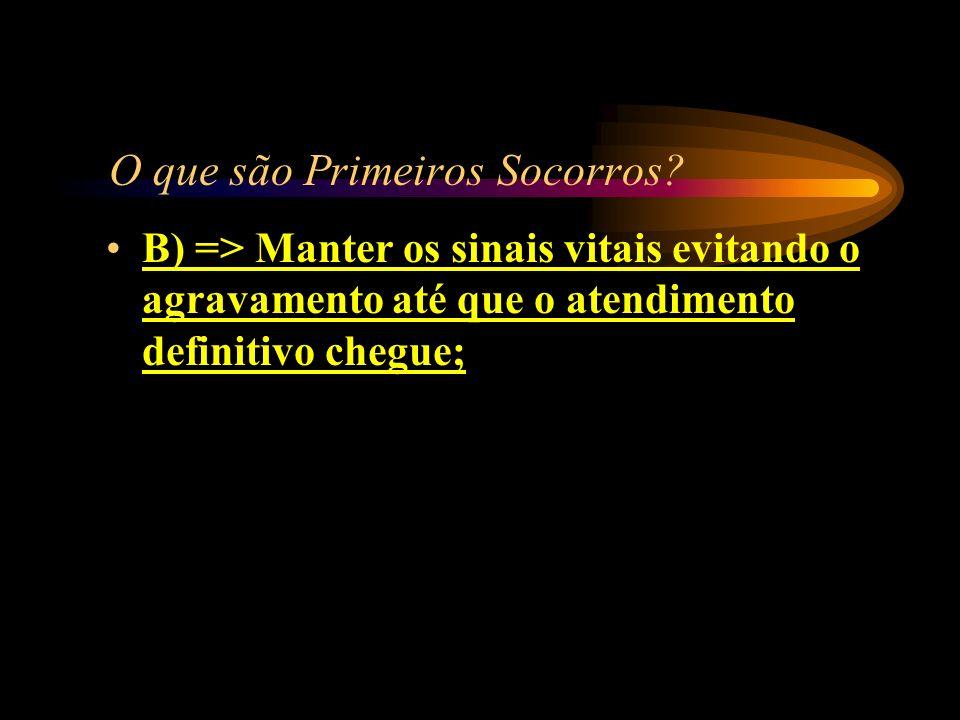 O que são Primeiros Socorros? A) => Deslocar-se para o telefone mais próximo e chamar o Resgate; B) => Manter os sinais vitais evitando o agravamento
