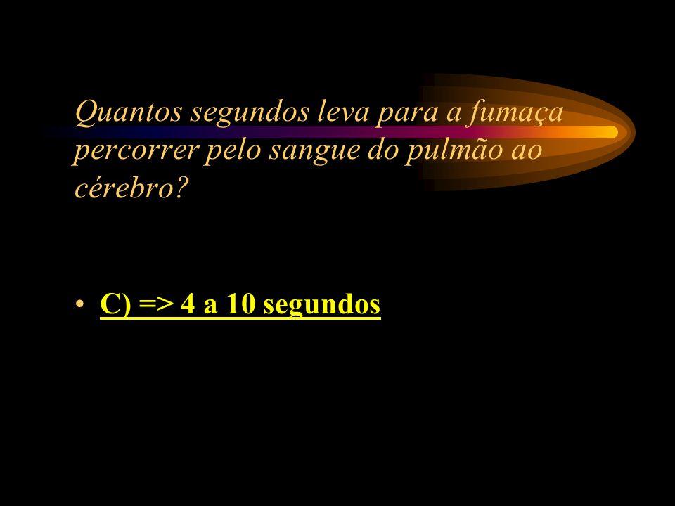 Quantos segundos leva para a fumaça percorrer pelo sangue do pulmão ao cérebro? A) => 1 a 4; B) => 2 a 8 ; C) => 4 a 10; D) => 6 a 12.