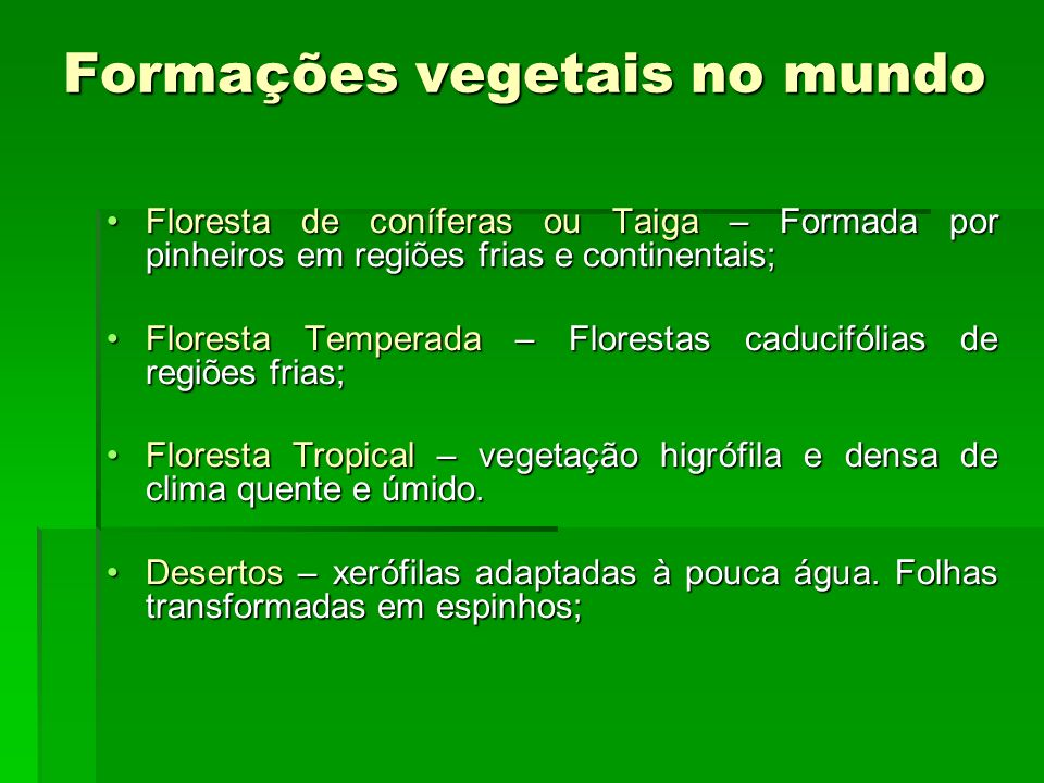 Formações vegetais no mundo Floresta de coníferas ou Taiga – Formada por pinheiros em regiões frias e continentais;Floresta de coníferas ou Taiga – Fo