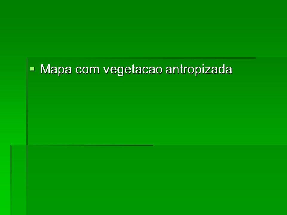 Mapa com vegetacao antropizada Mapa com vegetacao antropizada