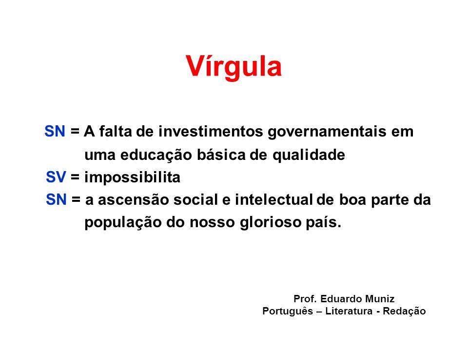 Vírgula SN = A falta de investimentos governamentais em uma educação básica de qualidade SV = impossibilita SN = a ascensão social e intelectual de bo
