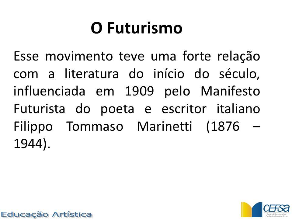 O Futurismo Esse movimento teve uma forte relação com a literatura do início do século, influenciada em 1909 pelo Manifesto Futurista do poeta e escri