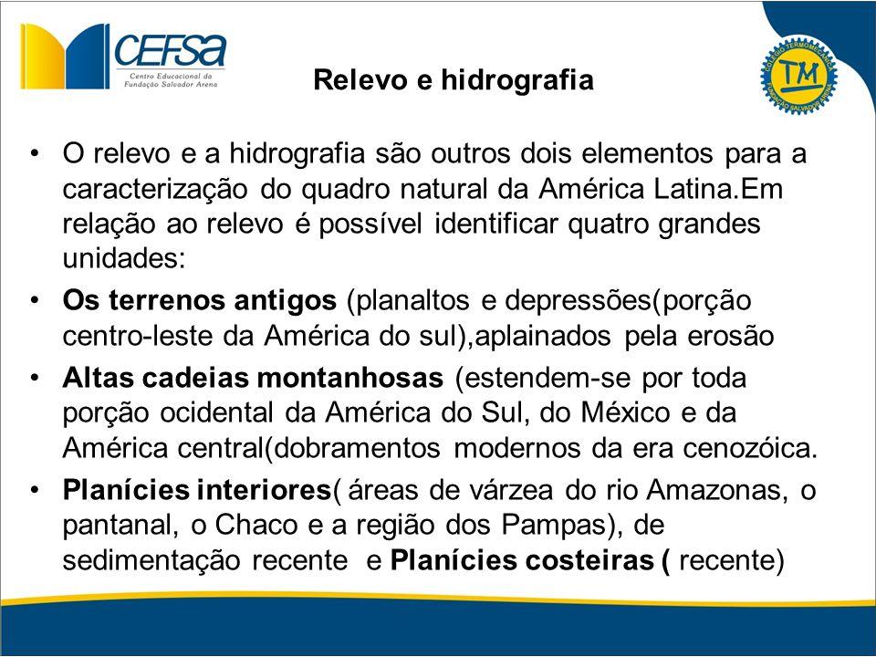Relevo e hidrografia O relevo e a hidrografia são outros dois elementos para a caracterização do quadro natural da América Latina.Em relação ao relevo
