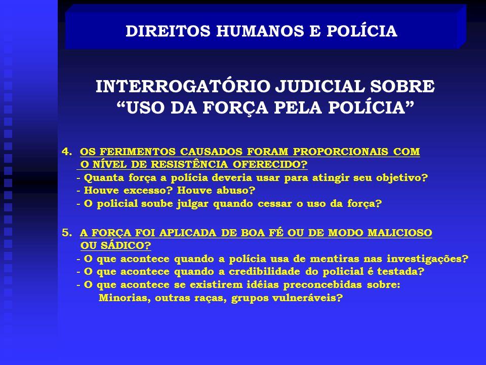 DIREITOS HUMANOS E POLÍCIA INTERROGATÓRIO JUDICIAL SOBRE USO DA FORÇA PELA POLÍCIA 3. FORAM CONSIDERADAS TODAS AS OUTRAS OPÇÕES ? (ESCALONAMENTO) - Qu