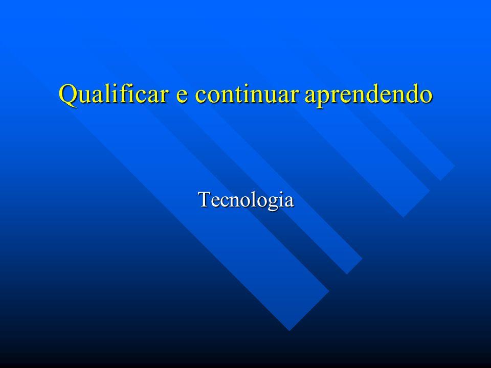 Qualificar e continuar aprendendo Tecnologia