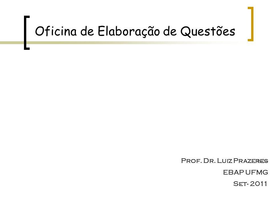 Oficina de Elaboração de Questões Prof. dr Prof. Dr. Luiz Prazeres EBAP UFMG Set- 2011