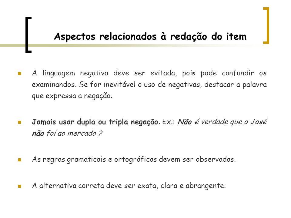 Aspectos relacionados à redação do item A linguagem negativa deve ser evitada, pois pode confundir os examinandos. Se for inevitável o uso de negativa