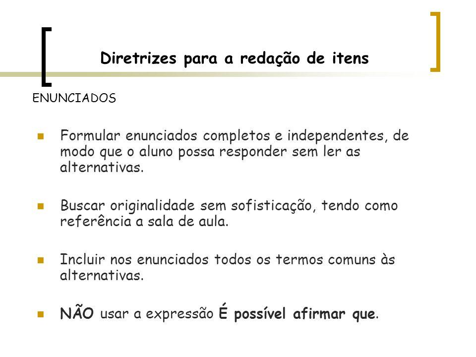 Diretrizes para a redação de itens Formular enunciados completos e independentes, de modo que o aluno possa responder sem ler as alternativas. Buscar