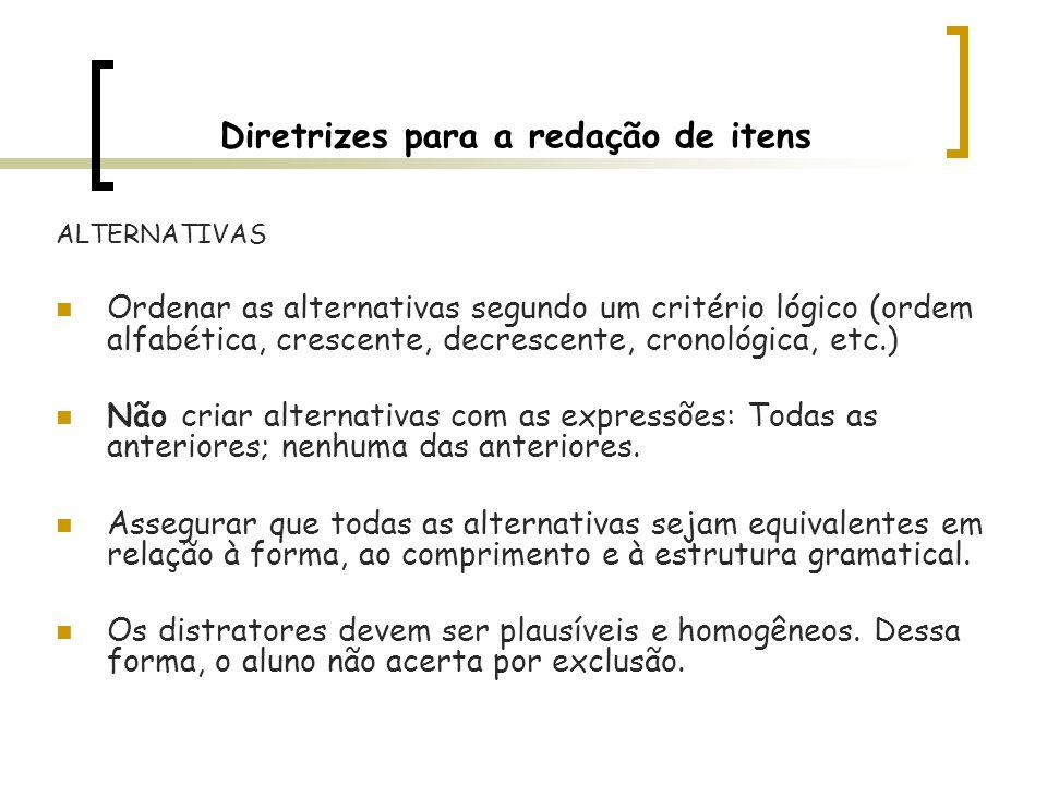 Diretrizes para a redação de itens ALTERNATIVAS Ordenar as alternativas segundo um critério lógico (ordem alfabética, crescente, decrescente, cronológ
