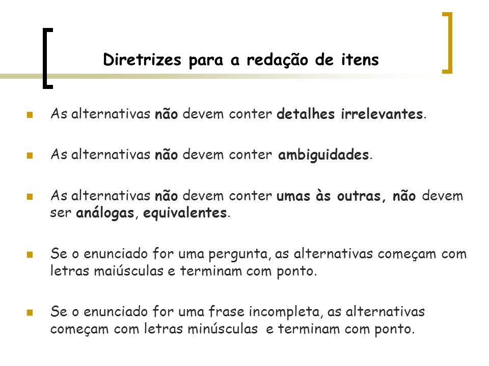 Diretrizes para a redação de itens As alternativas não devem conter detalhes irrelevantes. As alternativas não devem conter ambiguidades. As alternati