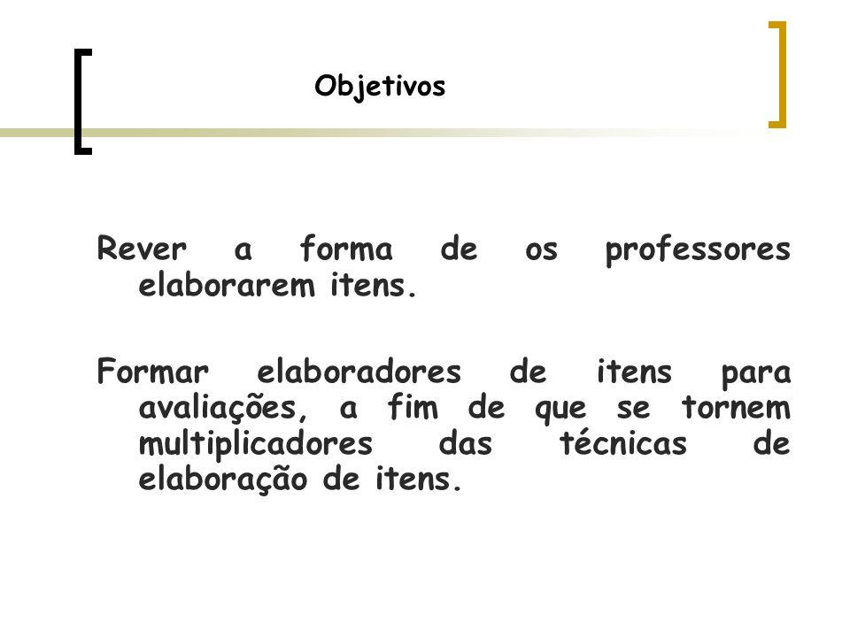 Objetivos Rever a forma de os professores elaborarem itens. Formar elaboradores de itens para avaliações, a fim de que se tornem multiplicadores das t