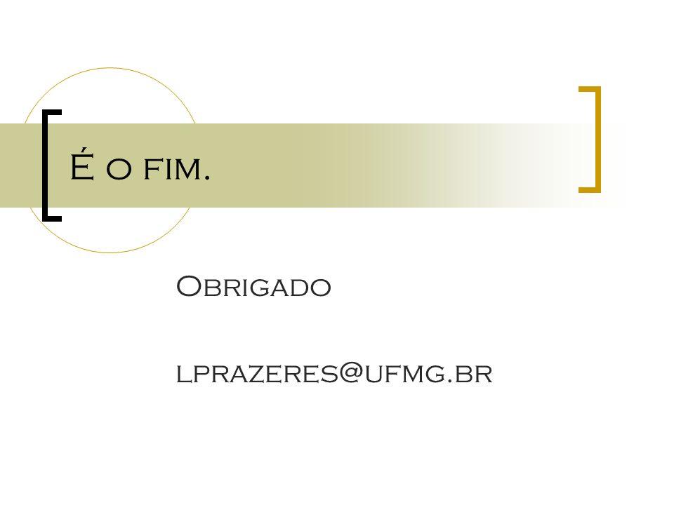 É o fim. Obrigado lprazeres@ufmg.br