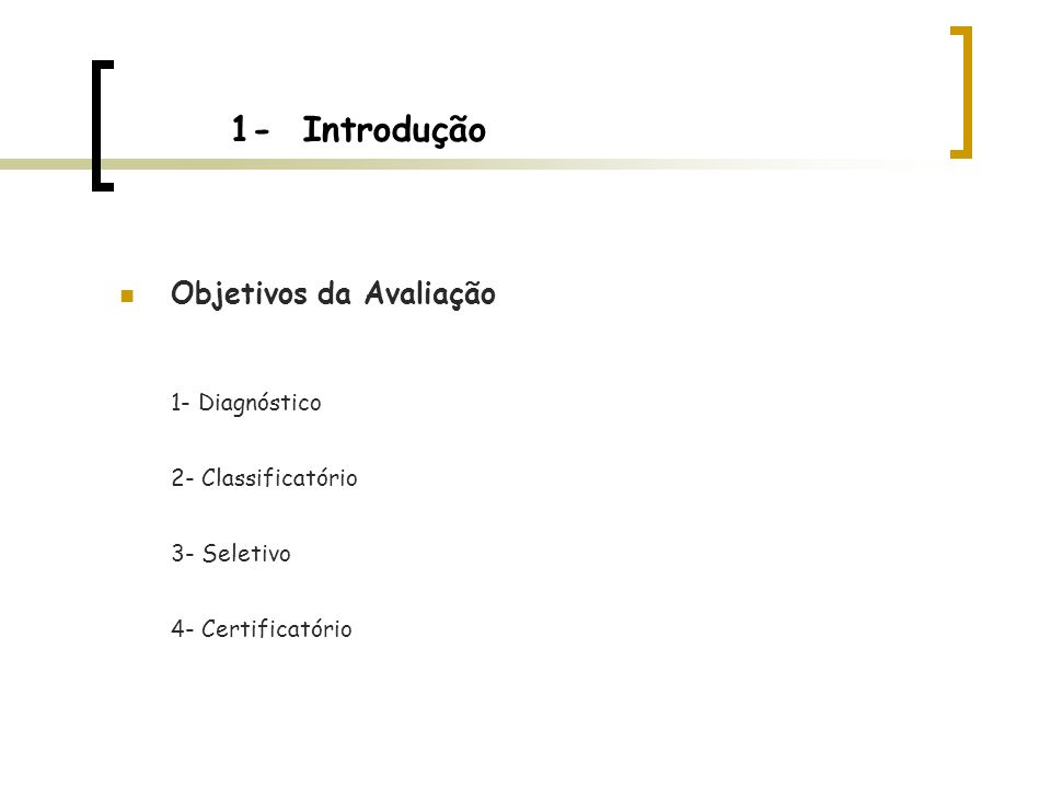 1- Introdução Objetivos da Avaliação 1- Diagnóstico 2- Classificatório 3- Seletivo 4- Certificatório
