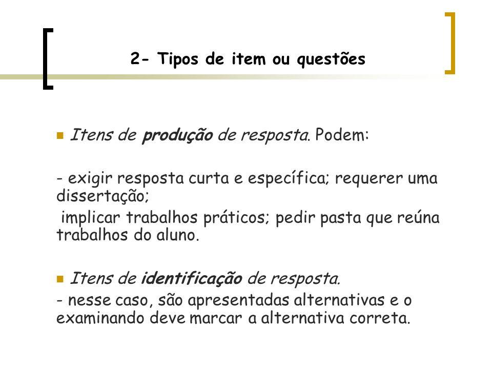 2- Tipos de item ou questões Itens de produção de resposta. Podem: - exigir resposta curta e específica; requerer uma dissertação; implicar trabalhos