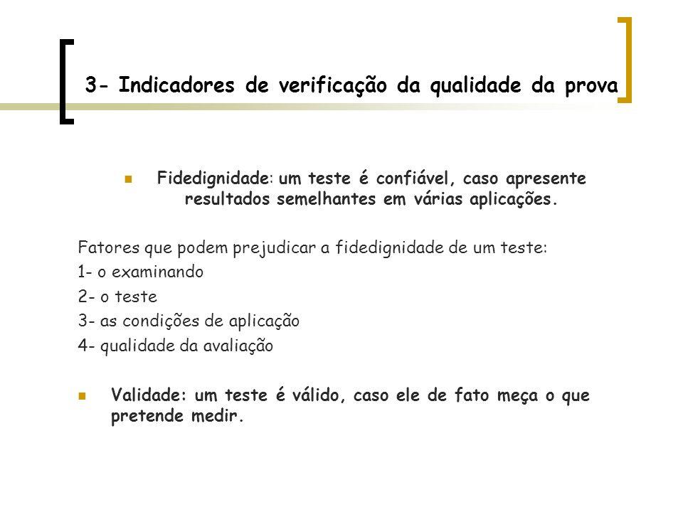 3- Indicadores de verificação da qualidade da prova Fidedignidade: um teste é confiável, caso apresente resultados semelhantes em várias aplicações. F