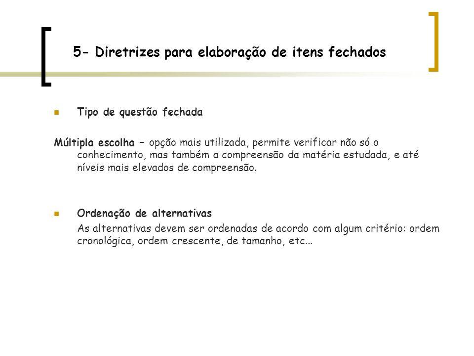 5- Diretrizes para elaboração de itens fechados Tipo de questão fechada Múltipla escolha – opção mais utilizada, permite verificar não só o conhecimen