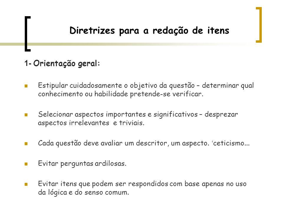 Diretrizes para a redação de itens 1- Orientação geral: Estipular cuidadosamente o objetivo da questão – determinar qual conhecimento ou habilidade pr