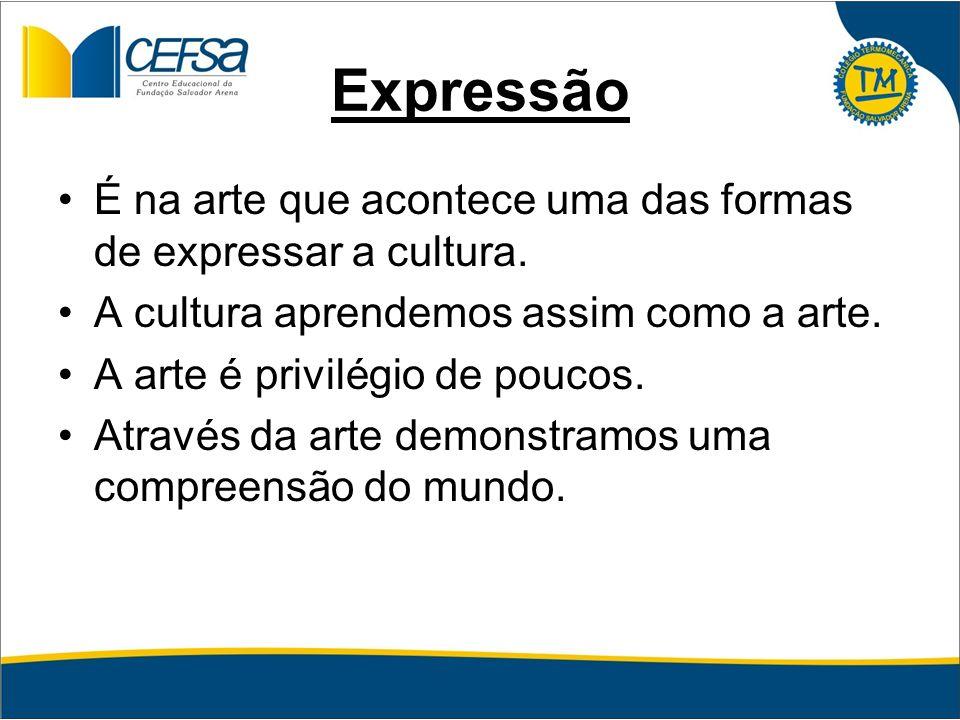 Expressão É na arte que acontece uma das formas de expressar a cultura. A cultura aprendemos assim como a arte. A arte é privilégio de poucos. Através