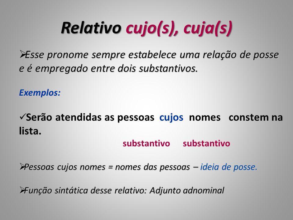 Relativo cujo(s), cuja(s) Esse pronome sempre estabelece uma relação de posse e é empregado entre dois substantivos. Esse pronome sempre estabelece um