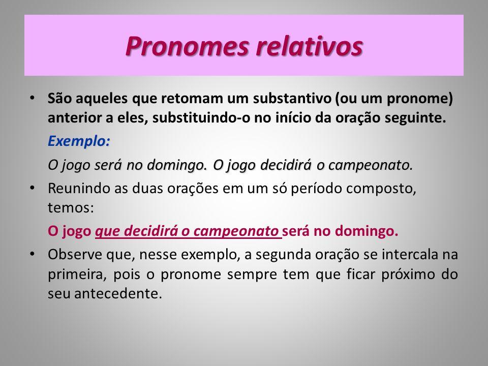 Pronomes relativos São aqueles que retomam um substantivo (ou um pronome) anterior a eles, substituindo-o no início da oração seguinte. Exemplo: Exemp