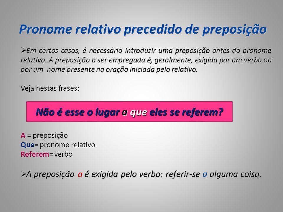 Pronome relativo precedido de preposição Em certos casos, é necessário introduzir uma preposição antes do pronome relativo. A preposição a ser emprega