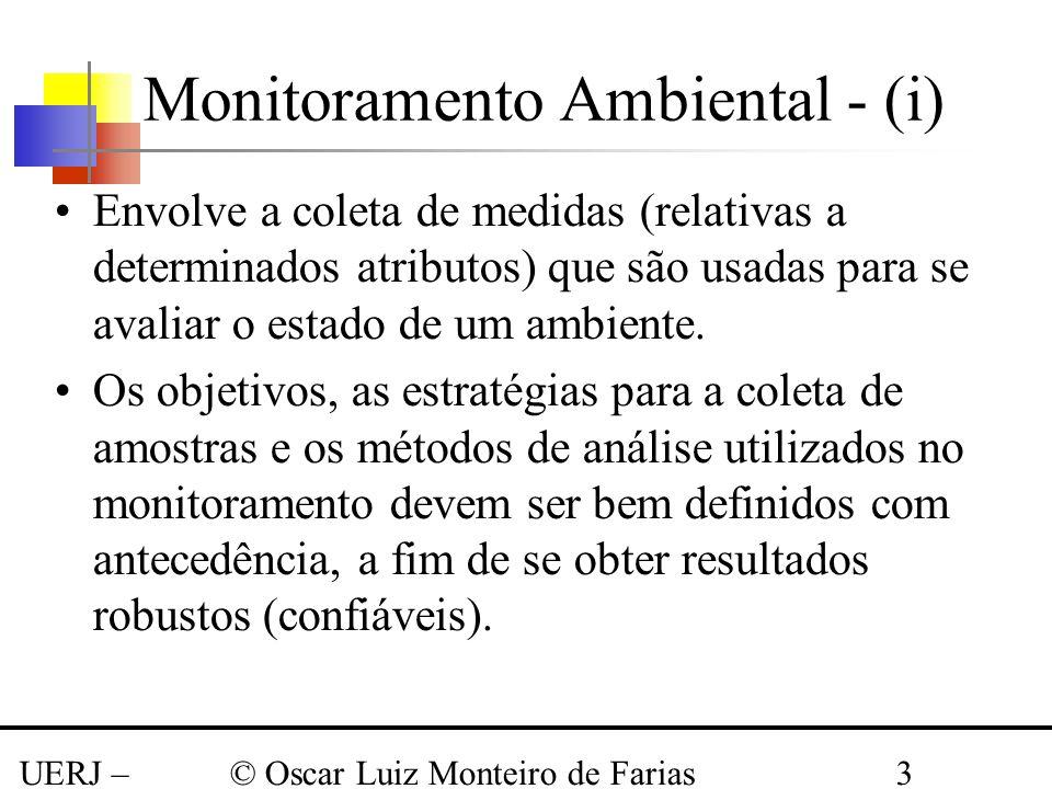 UERJ – Março 2008 © Oscar Luiz Monteiro de Farias3 Monitoramento Ambiental - (i) Envolve a coleta de medidas (relativas a determinados atributos) que