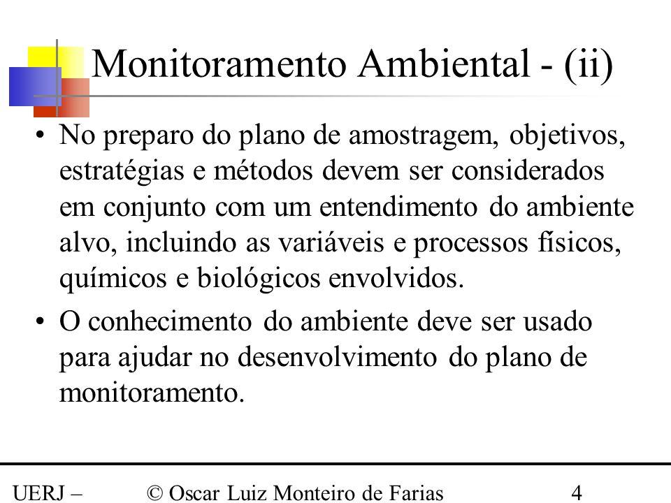 UERJ – Março 2008 © Oscar Luiz Monteiro de Farias4 Monitoramento Ambiental - (ii) No preparo do plano de amostragem, objetivos, estratégias e métodos