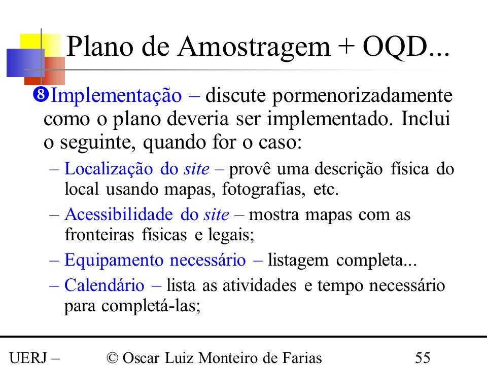 UERJ – Março 2008 © Oscar Luiz Monteiro de Farias55 Implementação – discute pormenorizadamente como o plano deveria ser implementado. Inclui o seguint