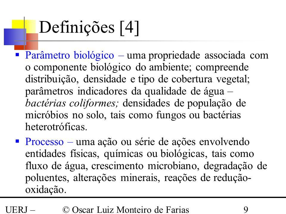 UERJ – Março 2008 © Oscar Luiz Monteiro de Farias9 Parâmetro biológico – uma propriedade associada com o componente biológico do ambiente; compreende