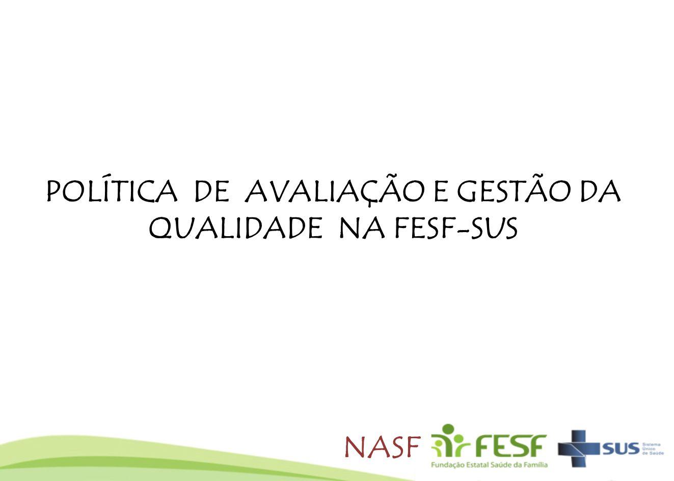 POLÍTICA DE AVALIAÇÃO E GESTÃO DA QUALIDADE NA FESF-SUS NASF
