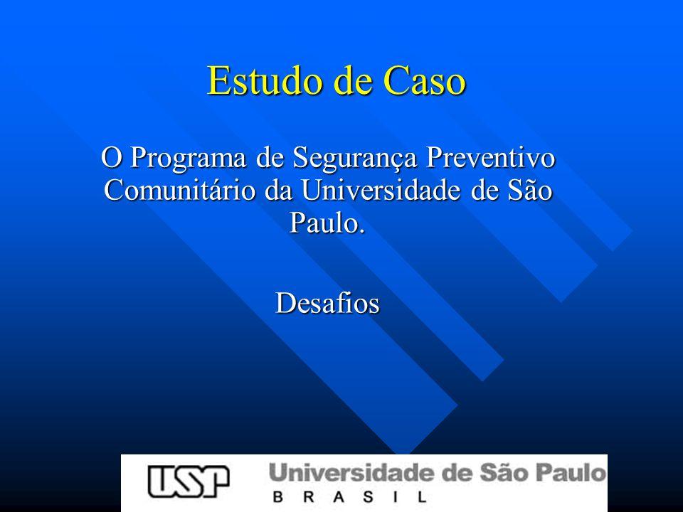 Estudo de Caso O Programa de Segurança Preventivo Comunitário da Universidade de São Paulo.