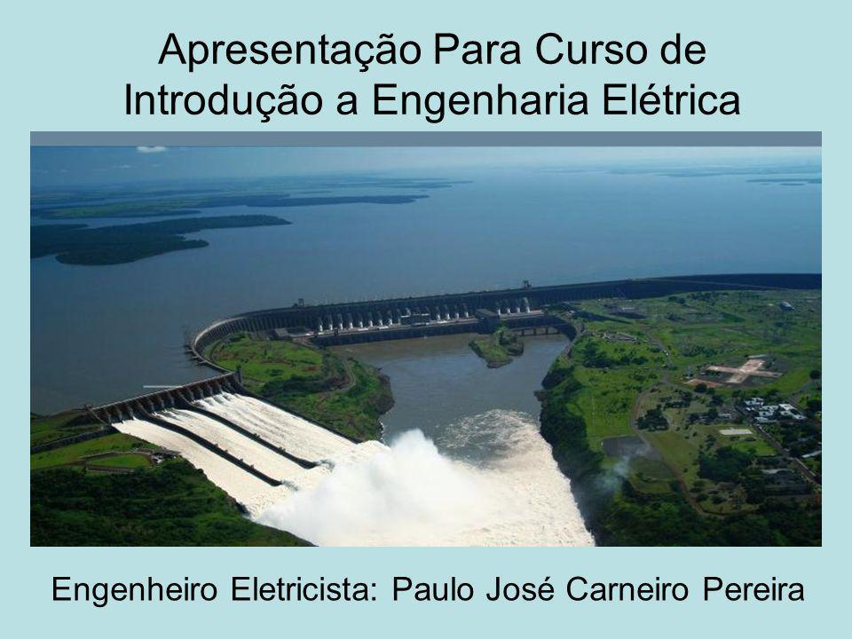 Engenheiro Eletricista: Paulo José Carneiro Pereira Apresentação Para Curso de Introdução a Engenharia Elétrica