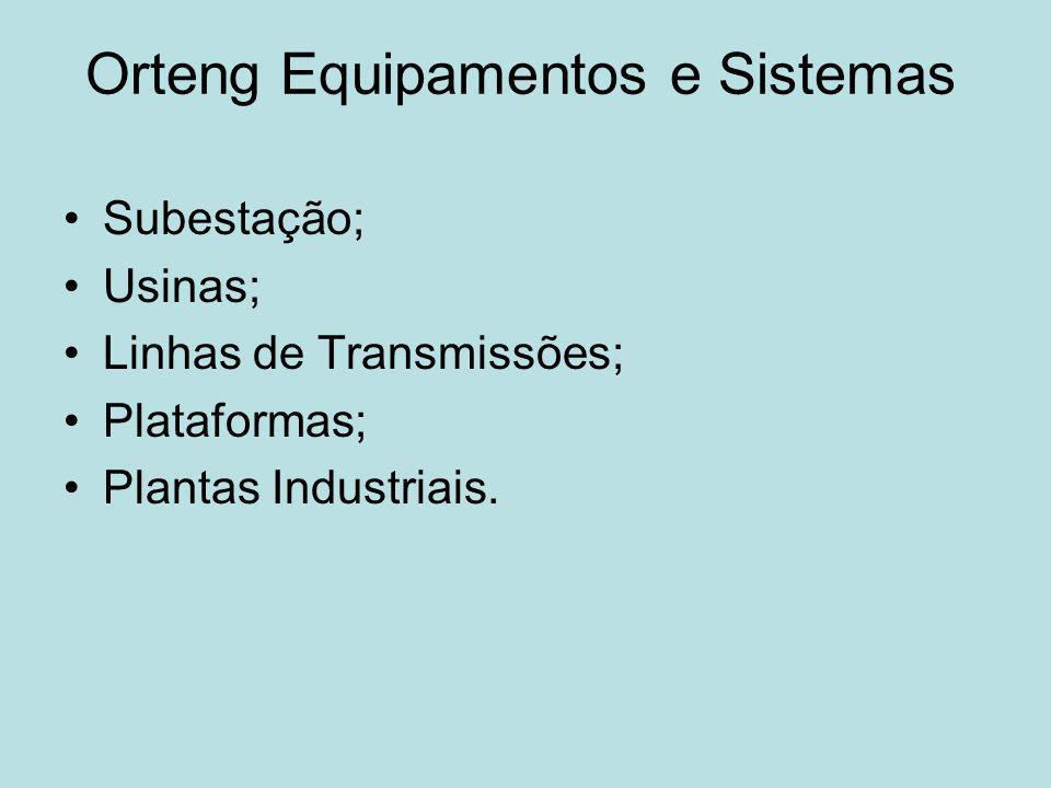 Orteng Equipamentos e Sistemas Subestação; Usinas; Linhas de Transmissões; Plataformas; Plantas Industriais.