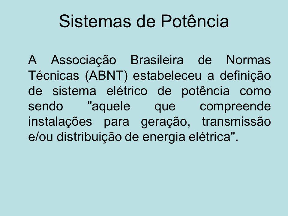 Sistemas de Potência A Associação Brasileira de Normas Técnicas (ABNT) estabeleceu a definição de sistema elétrico de potência como sendo