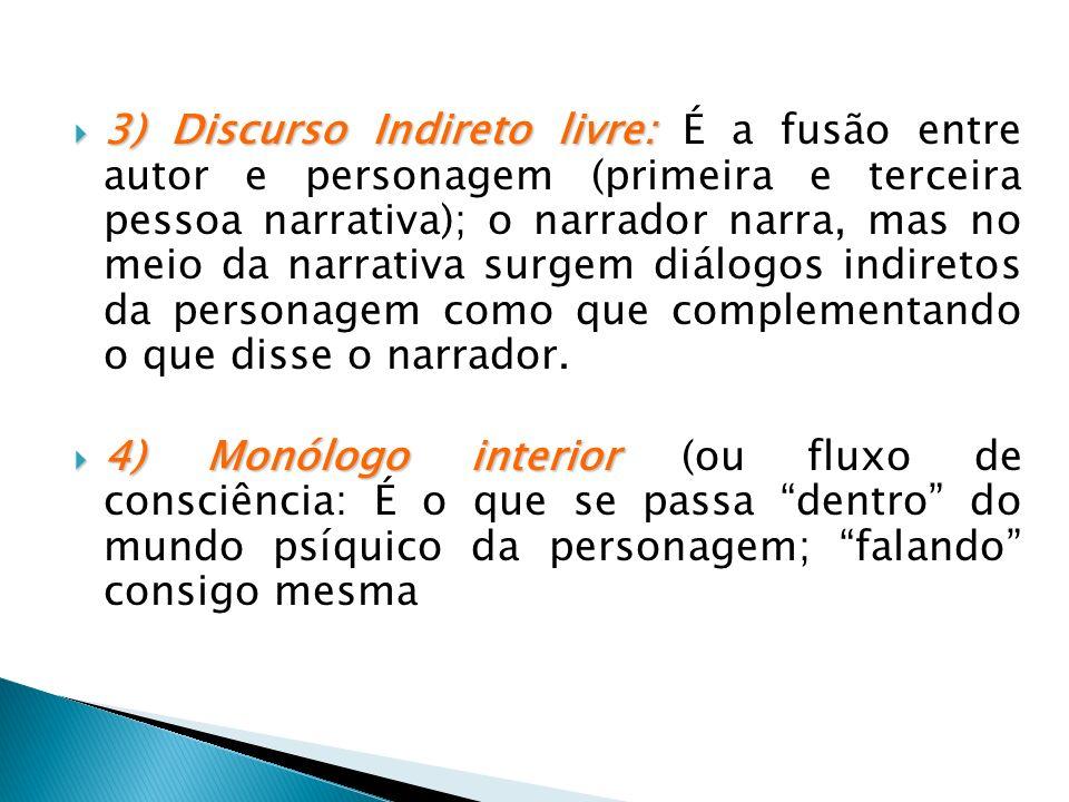 3) Discurso Indireto livre: 3) Discurso Indireto livre: É a fusão entre autor e personagem (primeira e terceira pessoa narrativa); o narrador narra, m