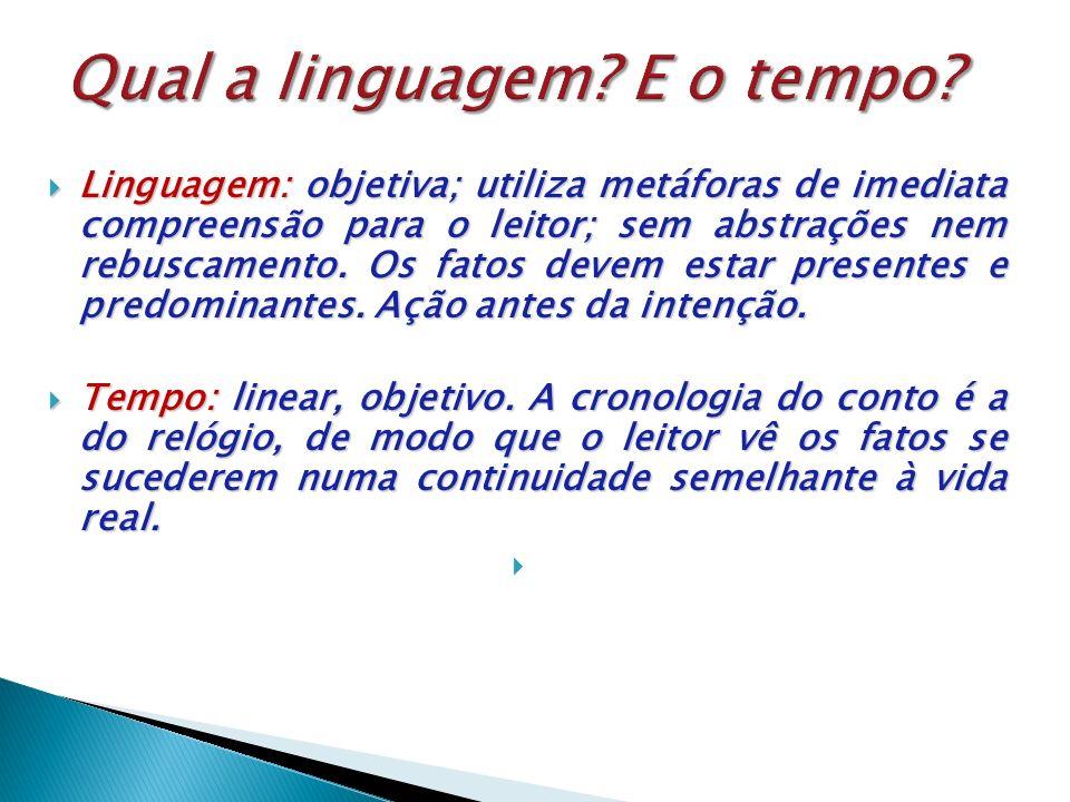 Linguagem: objetiva; utiliza metáforas de imediata compreensão para o leitor; sem abstrações nem rebuscamento. Os fatos devem estar presentes e predom