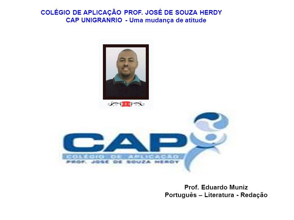 COLÉGIO DE APLICAÇÃO PROF. JOSÉ DE SOUZA HERDY CAP UNIGRANRIO - Uma mudança de atitude Prof. Eduardo Muniz Português – Literatura - Redação