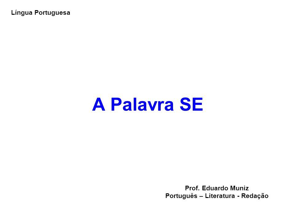 A Palavra SE Língua Portuguesa Prof. Eduardo Muniz Português – Literatura - Redação