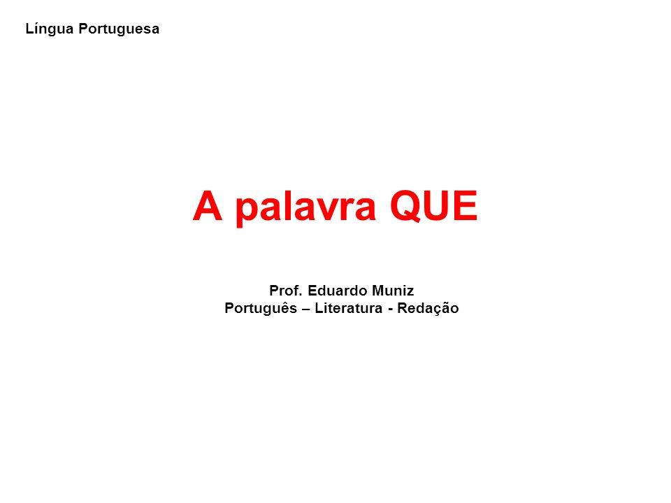A palavra QUE Língua Portuguesa Prof. Eduardo Muniz Português – Literatura - Redação