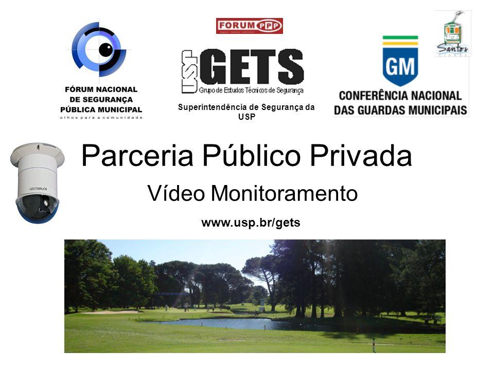 Parceria Público Privada Vídeo Monitoramento Superintendência de Segurança da USP www.usp.br/gets