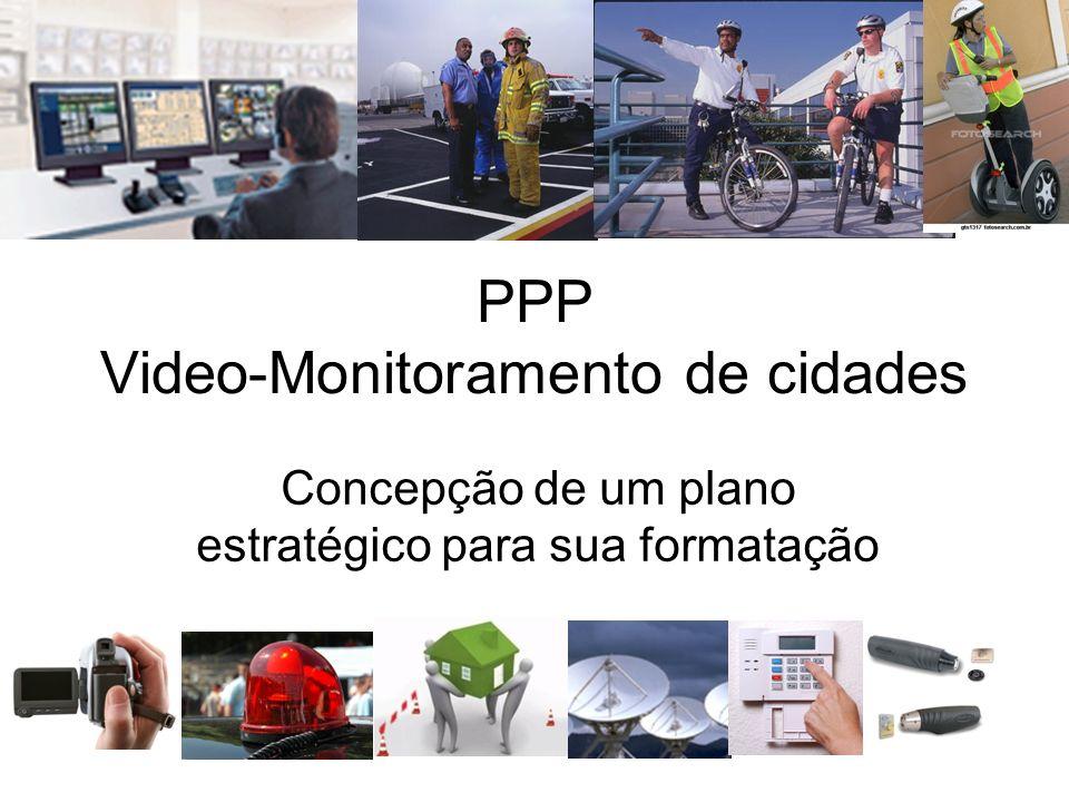 PPP Video-Monitoramento de cidades Concepção de um plano estratégico para sua formatação