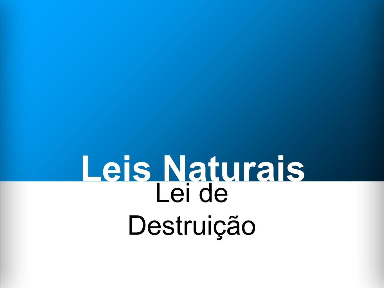 Leis Naturais Lei de Destruição
