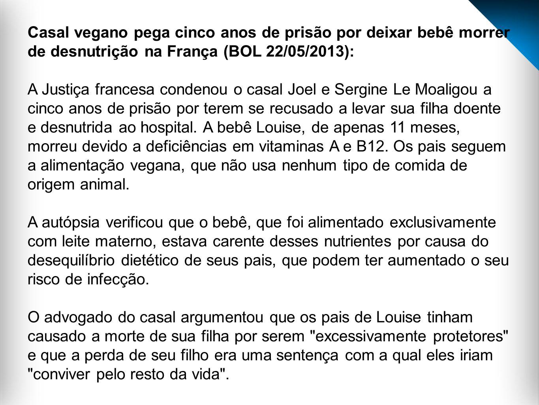 Casal vegano pega cinco anos de prisão por deixar bebê morrer de desnutrição na França (BOL 22/05/2013): A Justiça francesa condenou o casal Joel e Se