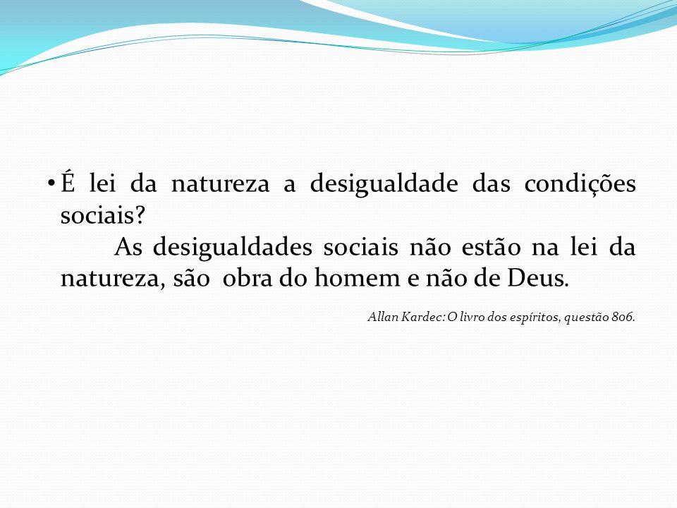 É lei da natureza a desigualdade das condições sociais? As desigualdades sociais não estão na lei da natureza, são obra do homem e não de Deus. Allan