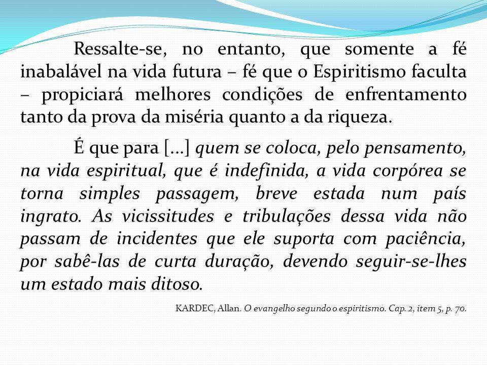 Ressalte-se, no entanto, que somente a fé inabalável na vida futura – fé que o Espiritismo faculta – propiciará melhores condições de enfrentamento ta